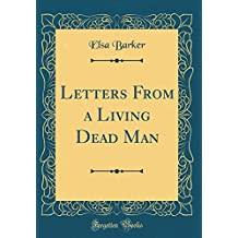 Letters From a Living Dead Man (Classic Reprint)