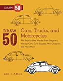 Draw 50 Cars, Trucks, and Motorcycles: The Step-by-Step Way to Draw Dragsters, Vintage Cars, Dune Buggies, Mini Coopers Choppers, and Many More... (English Edition)