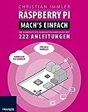 Raspberry Pi für Maker. Mach's einfach!: DIE KOMPAKTESTE GEBRAUCHSANWEISUNG MIT 222 ANLEITUNGEN (Professional Series)