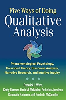 Five Ways of Doing Qualitative Analysis: Phenomenological Psychology, Grounded Theory, Discourse Analysis, Narrative Research, and Intuitive by [Wertz, Frederick J., Charmaz, Kathy, McMullen, Linda M., Josselson, Ruthellen, Anderson, Rosemarie, McSpadden, Emalinda]
