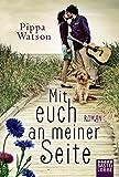 Mit euch an meiner Seite: Roman von Pippa Watson
