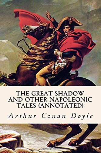 The Great Shadow and Other Napoleonic Tales (annotated)