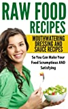 Raw Food Recipes: Mouthwatering Dressing And Sauce Recipes (English Edition)