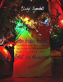 Caro Babbo Natale, portati via Alessandro [Ebook di Natale per bambini e ragazzi, vietato agli adulti] di [Sgambati, Luigi]