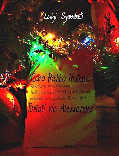 Caro Babbo Natale, portati via Alessandro [Ebook di Natale per bambini e ragazzi, vietato agli adulti]