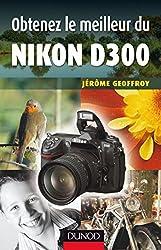 Obtenez le meilleur du Nikon D300 (Obtenez le meilleur de votre réflex numérique ! t. 1)