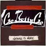 Songtexte von Go Betty Go - Nothing Is More