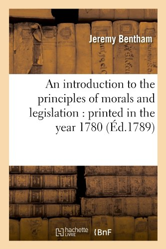 An introduction to the principles of morals and legislation : printed in the year 1780 (Éd.1789) par Jeremy Bentham