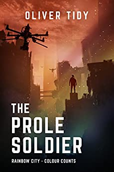The Prole Soldier (Rainbow City Book 1) by [Tidy, Oliver]