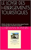 LE LOYER DES HEBERGEMENTS TOURISTIQUES: Hôtels-résidences de tourisme-appart'hotels-campings-gîtes-chambres d'hôtes...
