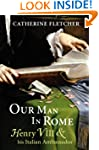 Our Man in Rome: Henry VIII and his I...