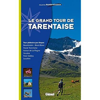 Le grand tour de Tarentaise: Beaufortain/Mont-Blanc, Haute-Tarentaise, Vanoise, Trois Vallées, Lauzière/Cheval Noir