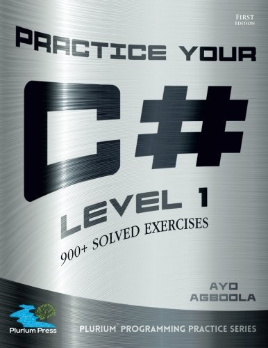 Practice Your C# Level 1 by Ayo Agboola (2015-11-10)