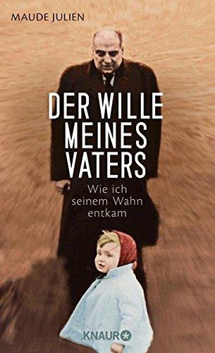 Der Wille meines Vaters: Wie ich seinem Wahn entkam by Maude Julien (2015-10-01)