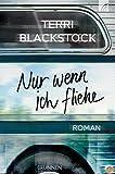 Nur wenn ich fliehe: Roman von Terri Blackstock