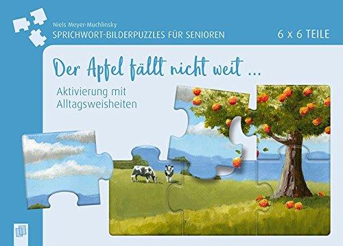 Sprichwort-Bilderpuzzles für Senioren: Der Apfel nicht weit ...: Aktivierung mit Alltagsweisheiten - 6 x 6 Teile