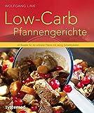 Low-Carb-Pfannengerichte: 40 Rezepte für die schnelle Pfanne mit wenig Kohlenhydraten