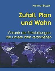 Zufall, Plan und Wahn: Chronik der Entwicklungen, die unsere Welt veränderten