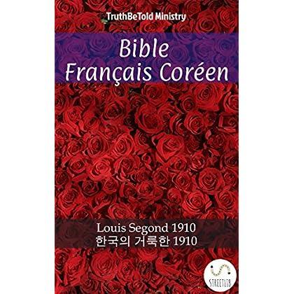 Bible Français Coréen: Louis Segond 1910 - 한국의 거룩한 1910 (Parallel Bible Halseth t. 645)