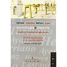 Tecnología e imperio. Turriano, Lastanosa, Herrera, Ayanz. (Novatores)