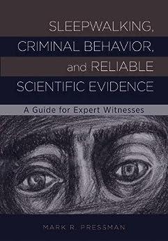 Sleepwalking, Criminal Behavior, And Reliable Scientific Evidence: A Guide For Expert Witnesses por Mark R. Pressman epub