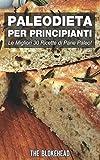 Scarica Libro PaleoDieta Per Principianti Le Migliori 30 Ricette di Pane Paleo (PDF,EPUB,MOBI) Online Italiano Gratis
