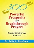300 Powerful Prosperity And Breakthrough Prayers: Praying the right way to success