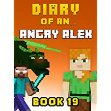 Diary of an Angry Alex: Book 19 [An Unofficial Minecraft Book] (Minecraft Tales 97) (English Edition)