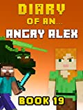 #3: Diary of an Angry Alex: Book 19 [An Unofficial Minecraft Book] (Minecraft Tales 97)