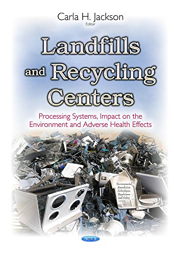 Landfills and Recycling Centers: Processing Systems, Impact on the Environment and Adverse Health Effects (Environmental Remediation Technologies, Regulations and Safety)