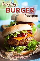 Burger Recipes: Juicy, Succulent Burgers Everyone Will Love (Everyday Recipe) (English Edition)