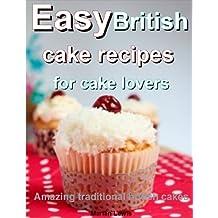 Easy British cake recipes for cake lovers: Amazing traditional British cakes (English Edition)