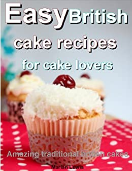 Easy British cake recipes for cake lovers: Amazing traditional British cakes (English Edition) par [Lewis, Marian]