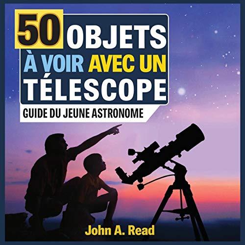 50 Objets à voir avec un télescope: Guide du jeune astronome par  John A Read