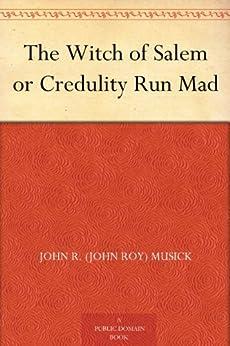The Witch of Salem or Credulity Run Mad (English Edition) par [Musick, John R. (John Roy)]
