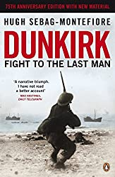 Dunkirk: Fight to the Last Man by Hugh Sebag-Montefiore (2015-04-30)