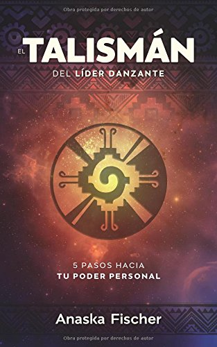 el-talisman-del-lider-danzante-los-5-pasos-hacia-tu-poder-personal