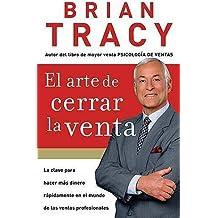 El arte de cerrar la venta: La clave para hacer más dinero más rápidamente en el mundo de las ventas profesionales (Spanish Edition) by Brian Tracy (2007-10-28)