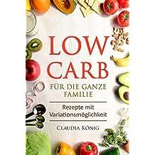 Low Carb für die ganze Familie: (Low Carb, schnell abnehmen, abnehmen ohne sport, low