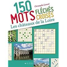 150 Mots Croises et Mots Fleches Sur les Chateaux de la Loire