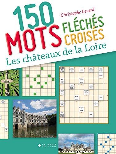 150 Mots Croises et Mots Fleches Sur les Chateaux de la Loire par Leverd Christophe