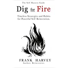 Dig for Fire: Timeless Strategies and Habits for Powerful Self Reinvention (English Edition)