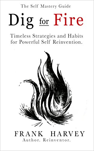 ebook: Dig for Fire: Timeless Strategies and Habits for Powerful Self Reinvention (B01N20GU66)