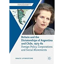 Britain and the Dictatorships of Argentina and Chile, 1973–82: Foreign Policy, Corporations and Social Movements (Security, Conflict and Cooperation in the Contemporary World)