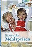 Bayerische Mehlspeisen - Irmi Hofmann