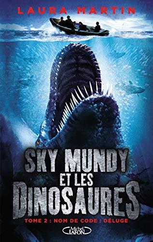 Sky Mundy et les dinosaures - tome 2 Nom de code : déluge (2) par Laura Martin