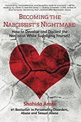 Becoming the Narcissist's Nightmare: How to Devalue and Discard the Narcissist While Supplying Yourself by Shahida Arabi (2016-07-29)