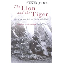 The Lion and the Tiger: The Rise and Fall of the British Raj 1600-1947