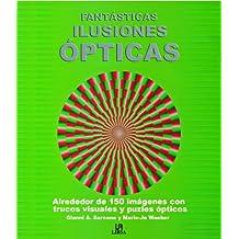 Fatasticas ilusiones opticas / Fantastic optical illusions: Alrededor De 150 Imagenes Con Trucos Visuales Y Puzles Opticos / About 150 Images With Visual Tricks and Optical Puzzles
