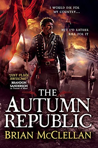 The Autumn Republic (Powder Mage Trilogy Book 3) (English Edition) par Brian McClellan